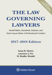 The Law Governing Lawyers: Model Rules, Standards, Statutes, and State Lawyer Rules of Professional Conduct, 2017-2018 Edition