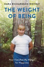 The Weight of Being: My Journey from One End of the Scale to the Other