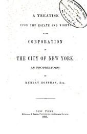 A Treatise Upon the Estate and Rights of the Corporation of the City of New York, as Proprietors