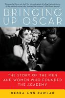 Bringing Up Oscar  The Story of the Men and Women Who Founded the Academy PDF