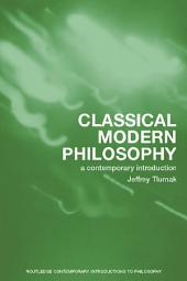 Classical Modern Philosophy: A Contemporary Introduction