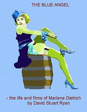 The Blue Angel   The Life and Films of Marlene Dietrich PDF