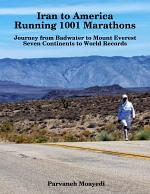Iran to America Running 1001 Marathons Journey from Badwater to Mount Everest Seven Continents to World Records