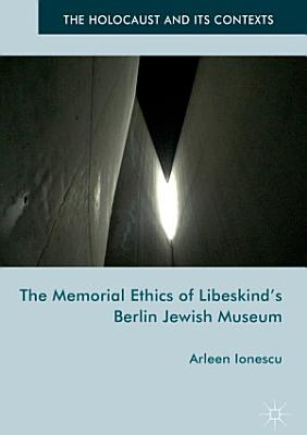 The Memorial Ethics of Libeskind s Berlin Jewish Museum PDF
