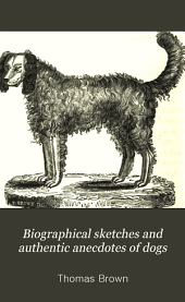 Biographical sketches and authentic anecdotes of dogs