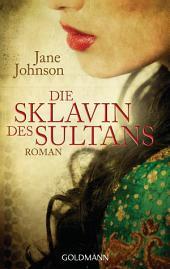 Die Sklavin des Sultans: Roman