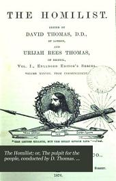 The Homilist; or, The pulpit for the people, conducted by D. Thomas. Vol. 1-50; 51, no. 3- ol. 63: Volume 1