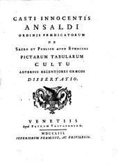 Casti Innocentis Ansaldi de sacro et publico apud ethnicos pictarum tabularum cultu aduersus recentiores Græcos dissertatio