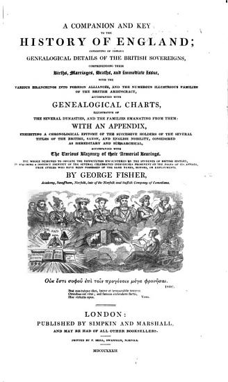 A companion and key to the history of England  consisting of copious genealogical details of the British sovereigns  with an appendix  exhibiting a chronological epitome of the successive holders of the several titles of the     nobility  etc  with their armorial bearings PDF