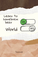 Learn to Homebrew Beer On Word Off Journal