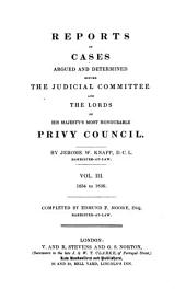 Reports of Cases Argued and Determined Before the Committees of His Majesty's Most Honourable Privy Council: Appointed to Hear Appeals and Petitions. 1829-[1836], Volume 3