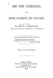 Dio, the Athenian: Or, From Olympus to Calvary
