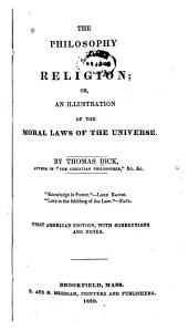 The Philosophy of Religion; Or, An Illustration of the Moral Laws of the Universe