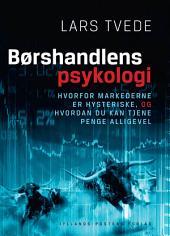 Børshandlens psykologi: Hvorfor markederne er hysteriske, og hvordan du kan tjene penge alligevel
