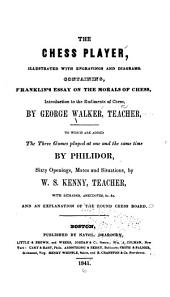 The Chess Player ...: Containing Franklin's Essay on the Morals of Chess, Introduction to the Rudiments of Chess
