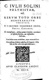C. Iulii Solini Polyhistor, vel Rerum toto orbe memorabilium thesaurus, a I. Iacobo Grassero Basil ... Ex manuscriptis, aliisque optimis Codicibus emendatus ...