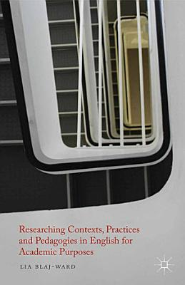 Researching Contexts  Practices and Pedagogies in English for Academic Purposes