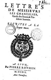 Lettres de Messieurs les Chancelier [Brulart de Sillery], Garde des Seaux [Du Vair], et President Ieannin. Escrites a la Royne mere (18 mars 1619)