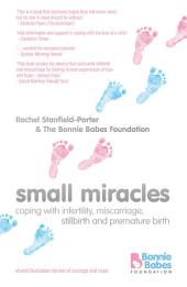 Small Miracles: Coping With Infertility, Miscarriage, Stillbirth and Premature Birth