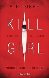 Kill Girl - Mörderisches Begehren: Erotic Thriller