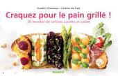 Craquez pour le pain grillé !: 30 recettes de tartines sucrées et salées
