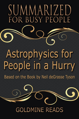 ASTROPHYSICS FOR PEOPLE IN A HURRY   Summarized for Busy People