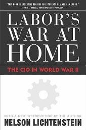 Labor'S War At Home: The Cio In World War Ii