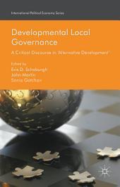Developmental Local Governance: A Critical Discourse in 'Alternative Development'