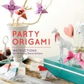 Party Origami: Instructions for 14 Party Decorations