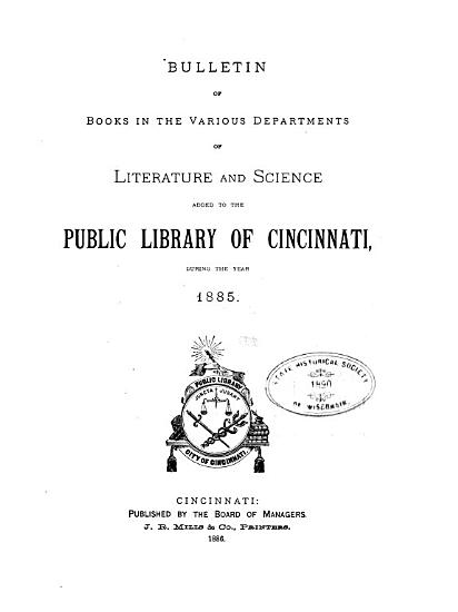 Bulletin of Books in the Various Departments of Literature and Science Added to the Public Library of Cincinnati During the Year    PDF
