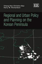 Regional and Urban Policy and Planning on the Korean Peninsula