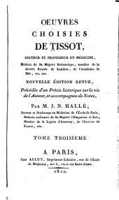 Oeuvres choisies de Tissot: Précédée d'un précis historique sur la vie del'auteur, et accompagnée de notes, Volume3