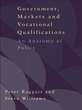 Government, Markets and Vocational Qualifications: An Anatomy of Policy