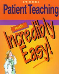 Patient Teaching Made Incredibly Easy Book PDF