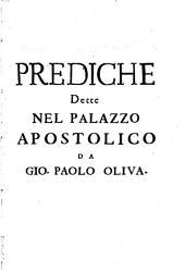 Prediche dette nel palazzo apostolico da Gio. Paolo Oliua della Compagnia di Giesu ..: 1, Volume 1