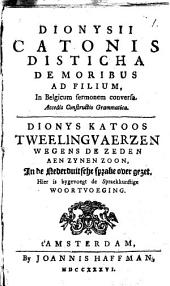 Dionysii Catonis Disticha de moribus ad filium, in Belgicum sermonem conversa. Accedit Constructio grammatica: Volume 1