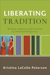 Liberating Tradition (RenewedMinds): Women's Identity and Vocation in Christian Perspective