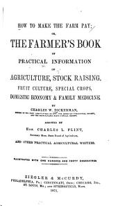 How to Make the Farm Pay: Or, The Framer's Book of Practical Information on Agriculture, Stock Raising, Fruit Culture, Special Crops, Domestic Economy & Family Medicine