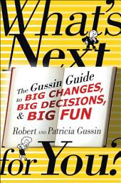 What's Next For You?: The Gussin Guide to Big Changes, Big Decisions & Big Fun