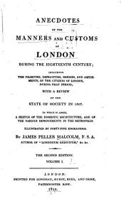 Anecdotes of the Manners and Customs of London During the Eighteenth Century: Including the Charities, Depravities, Dresses, and Amusements, of the Citizens of London, During that Period; with a Review of the State of Society in 1807; to which is Added, a Sketch of the Domestic Architecture and of the Various Improvements in the Metropolis; Illustrated by Forty-five Engravings, Volume 1