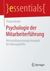 Psychologie der Mitarbeiterführung: Wirtschaftspsychologie kompakt für Führungskräfte