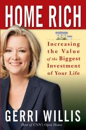 Home Rich: How to Buy, Manage, Improve, and Sell the Most Valuable Investment of Your Life