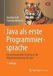 Java als erste Programmiersprache: Ein professioneller Einstieg in die Objektorientierung mit Java, Ausgabe 7