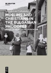 Muslims and Christians in the Bulgarian Rhodopes.: Studies on Religious (Anti)Syncretism