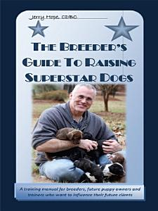 Breeder  39 s Guide to Raising Superstar Dogs Book