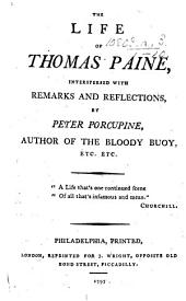 "The Life of Thomas Paine, Interspersed with Remarks and Reflections. By Peter Porcupine. [The Abridgment by Henry Mackenzie of ""The Life of Thomas Pain"" by Francis Oldys, Edited with Additions by W. Cobbett.]"