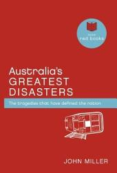 Australia's Greatest Disasters: The Tragedies That Have Defined a Nation