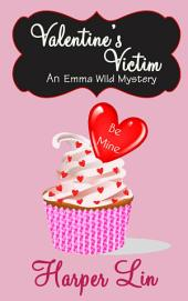 Valentine's Victim: An Emma Wild Mystery Book 4