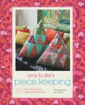 Amy Butler's Piece Keeping: 20 Stylish Projects that Celebrate Patchwork