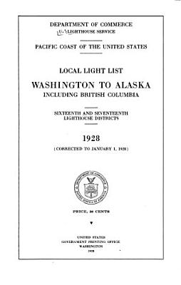 Pacific Coast of the United States  Local Light List Including Lights  Fog Signals  Buoys  and Daymarks  Washington to Alaska  Including British Columbia  Sixteenth and Seventeenth Lighthouse Districts